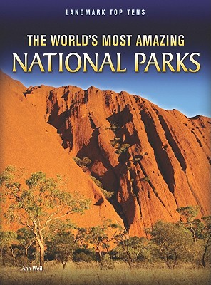 The World's Most Amazing National Parks By Weil, Ann