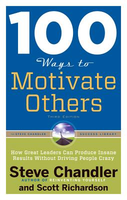 100 Ways to Motivate Others By Chandler, Steve/ Richardson, Scott